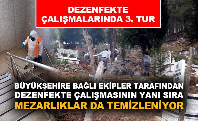 Büyükşehire bağlı ekipler tarafından dezenfekte çalışmasının yanı sıra mezarlıklar da temizleniyor