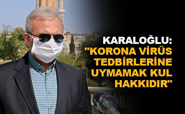 """Karaloğlu: """"Korona virüs tedbirlerine uymamak kul hakkıdır"""""""