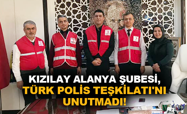 Kızılay Alanya Şubesi, Türk Polis Teşkilatı'nı unutmadı