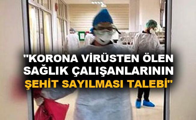 """""""Korona virüsten ölen sağlık çalışanlarının şehit sayılması talebi"""""""