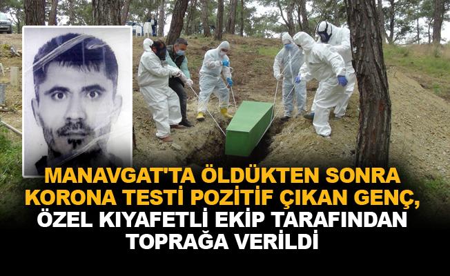 Manavgat'ta öldükten sonra korona testi pozitif çıkan genç, özel kıyafetli ekip tarafından toprağa verildi
