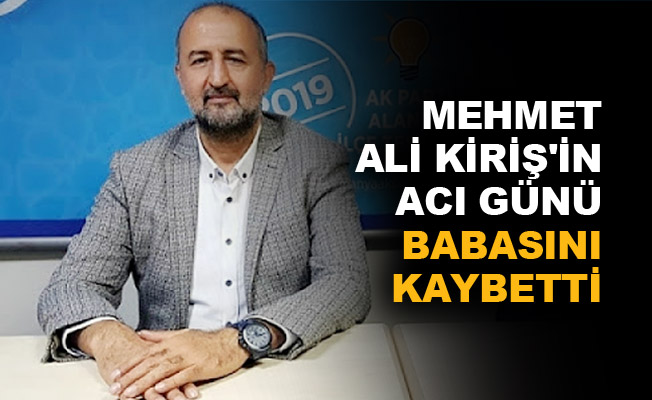 Mehmet Ali Kiriş'in acı günü: Babasını kaybetti