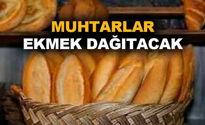 Muhtarlar ekmek dağıtacak