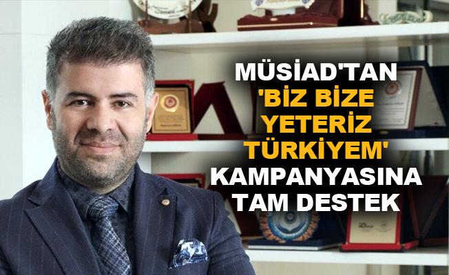 MÜSİAD'tan 'Biz Bize Yeteriz Türkiyem' kampanyasına tam destek