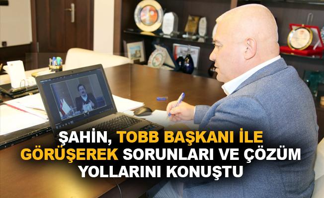Şahin, TOBB Başkanı ile görüşerek sorunları ve çözüm yollarını konuştu
