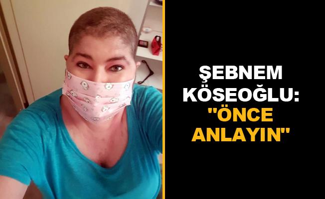 """Şebnem Köseoğlu: """"Önce anlayın"""""""