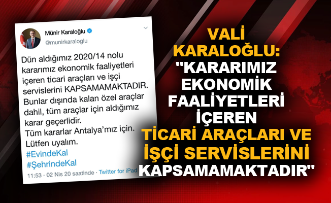 """Vali Karaloğlu """"Kararımız ekonomik faaliyetleri içeren ticari araçları ve işçi servislerini kapsamamaktadır"""""""