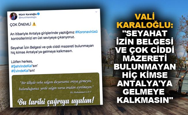 """Vali Karaloğlu: """"Seyahat İzin Belgesi ve çok ciddi mazereti bulunmayan hiç kimse Antalya'ya gelmeye kalkmasın"""""""