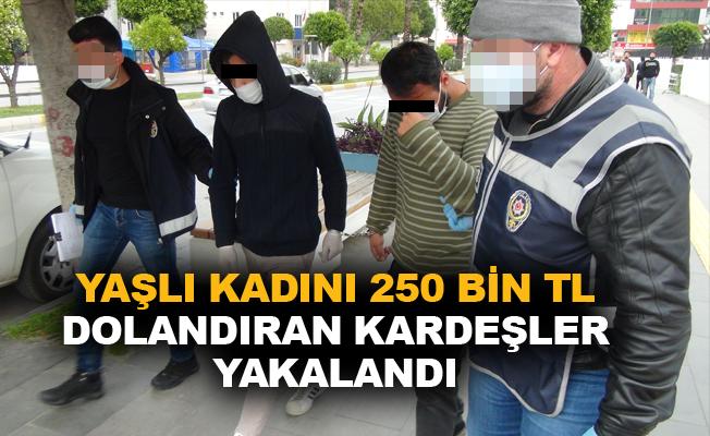 Yaşlı kadını 250 bin TL dolandıran kardeşler yakalandı