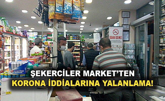 Şekerciler Market'ten korona iddialarına yalanlama