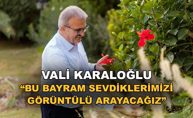"""Vali Karaloğlu: """"Sevdiklerimizi görüntülü arayacağız"""""""