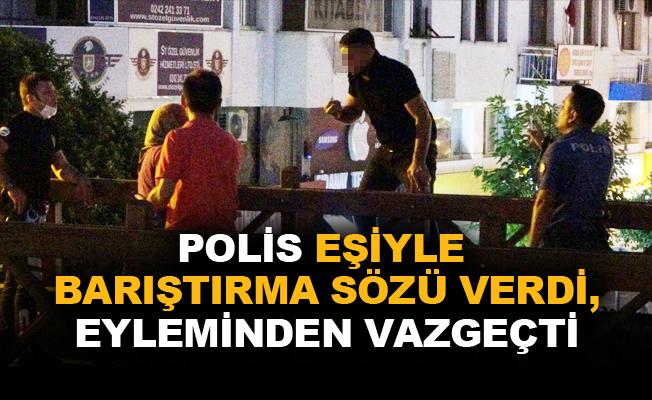 Polis, şahsı eşi ile barıştırma sözü vererek ikna etti