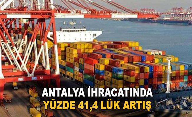 Antalya ihracatında yüzde 41,4'lük artış