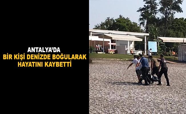 Antalya'da bir kişi denizde boğuldu