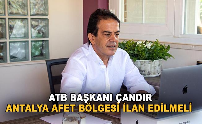 """ATB Başkanı Çandır : """"Antalya afet bölgesi ilan edilmeli"""""""