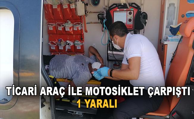 Ticari araç ile motosiklet çarpıştı: 1 yaralı
