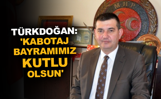 Türkdoğan: 'Kabotaj Bayramımız kutlu olsun'