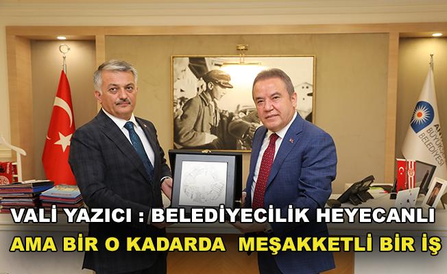 """Vali Yazıcı: """" Belediyecilik heyecanlı ama bir o kadar da meşakkatli bir iş """""""