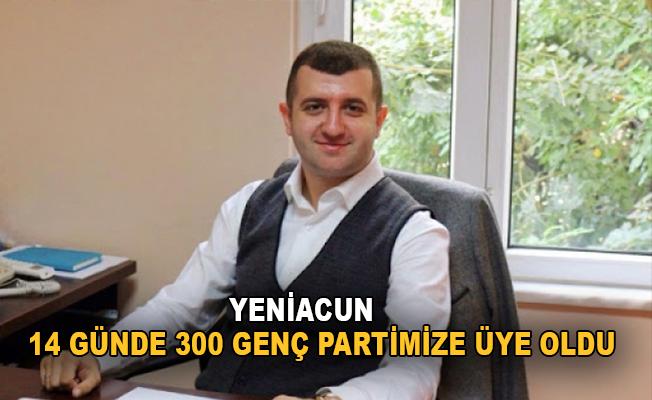 Yeniacun: 14 günde 300 genç partimize üye oldu