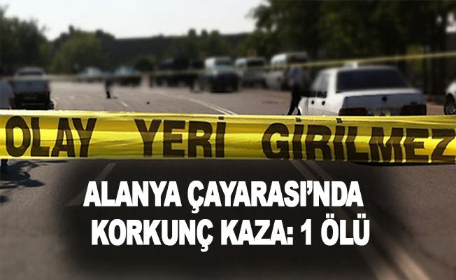 Alanya Çayarası'nda korkunç kaza: 1 ölü