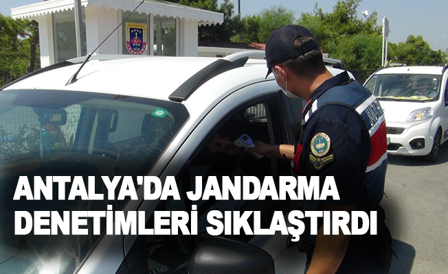Antalya'da jandarma denetimleri sıklaştırdı