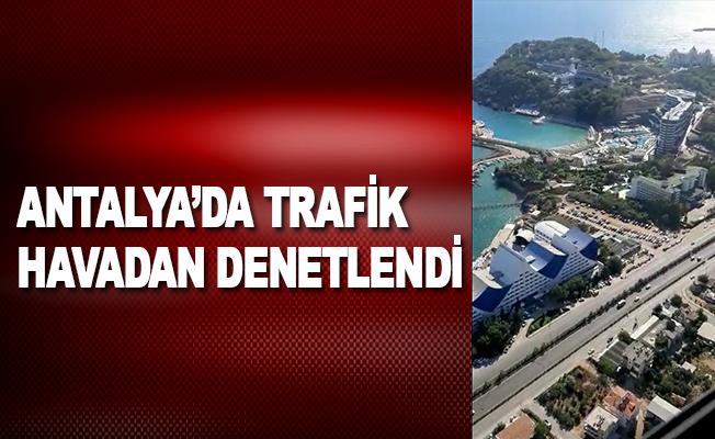Antalya'da trafik havadan denetlendi
