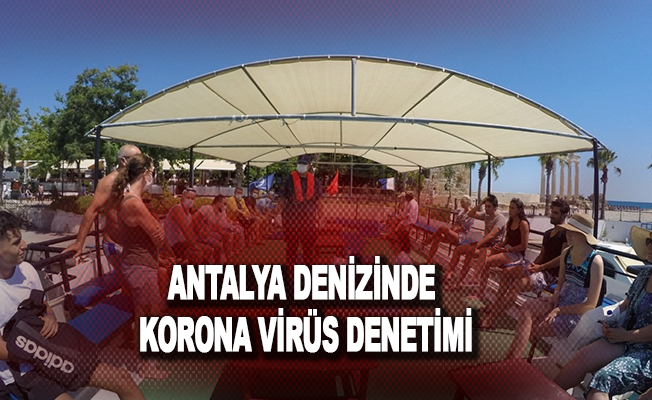 Antalya denizinde Korona virüs denetimi