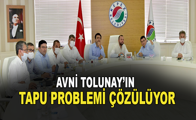 Avni Tolunay'ın tapu problemi çözülüyor