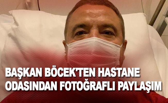 Başkan Böcek'ten hastane odasından fotoğraflı paylaşım