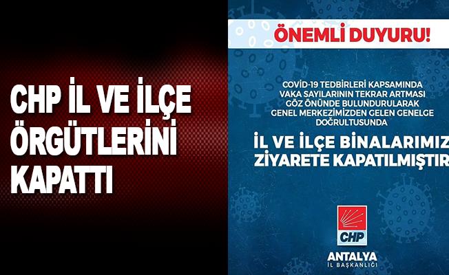 CHP İl ve ilçe örgütlerini kapattı