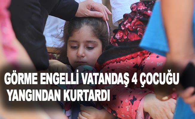 Görme engelli vatandaş 4 çocuğu yangından kurtardı
