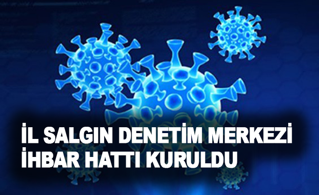 İl Salgın Denetim Merkezi ihbar hattı kuruldu
