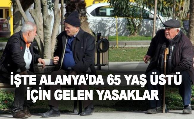 İşte Alanya'da 65 yaş üstü için gelen yasaklar