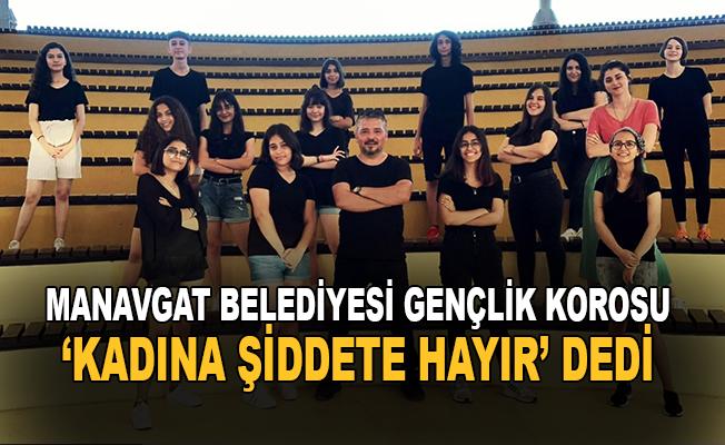 Manavgat Belediyesi Gençlik Korosu 'Kadına şiddete hayır' dedi