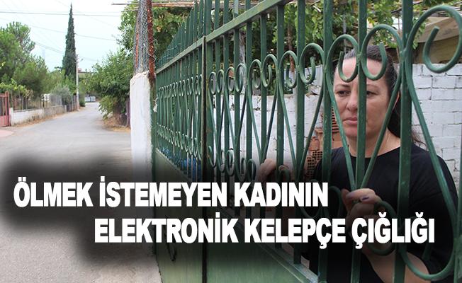 Ölmek istemeyen kadının elektronik kelepçe çığlığı