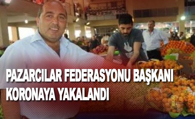 Pazarcılar Federasyonu Başkanı da koronaya yakalandı