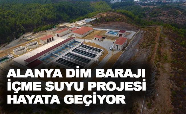Alanya Dim Barajı içme suyu projesi hayata geçiyor