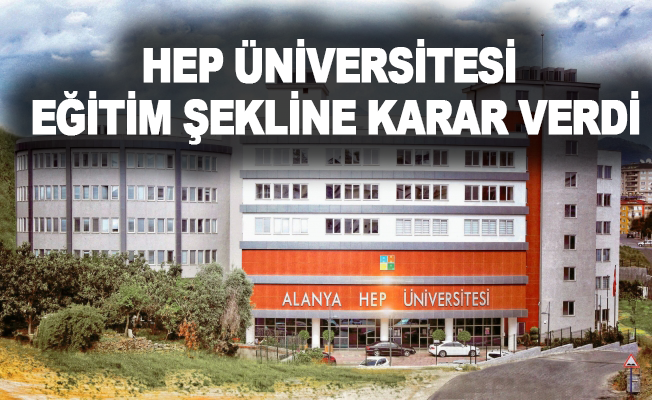 Alanya HEP Üniversitesi eğitim şekline karar verdi