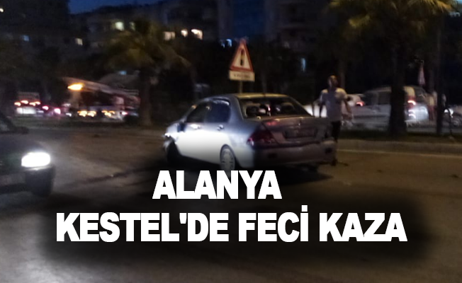 Alanya Kestel'de feci kaza