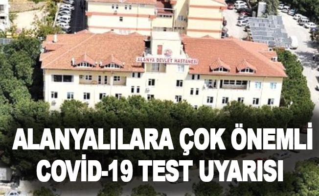 Alanyalılara çok önemli Covid-19 test uyarısı