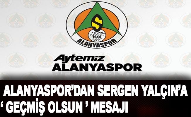 Alanyaspor'dan Sergen Yalçın'a 'Geçmiş olsun' mesajı