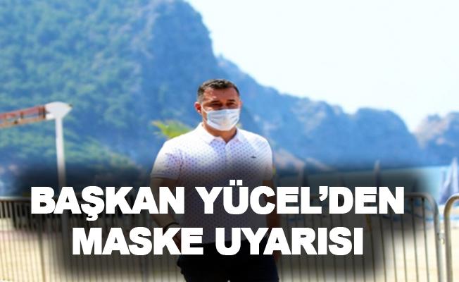 Başkan Yücel'den maske uyarısı