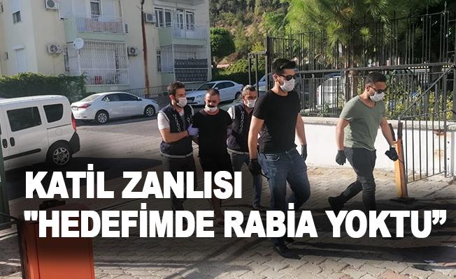 """Katil zanlısı: """"Hedefimde Rabia yoktu"""""""