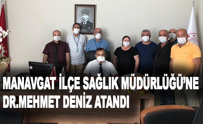 Manavgat İlçe Sağlık Müdürlüğü'ne Dr.Mehmet Deniz atandı