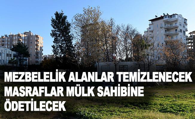 Muratpaşa'da mezbelelik alanlar temizlenecek, masraflar mülk sahibine ödetilecek