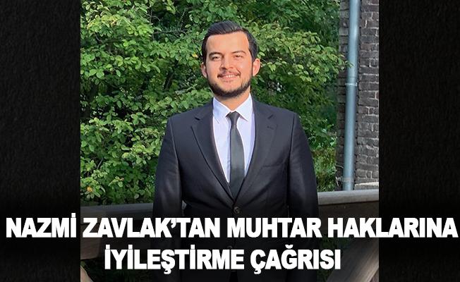 Nazmi Zavlak'tan muhtar haklarına iyileştirme çağrısı