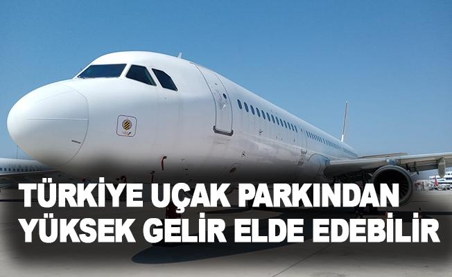 Türkiye, uçak parkından yüksek gelir elde edebilir