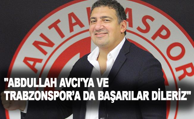 """FT Antalyaspor Başkanı Ali Şafak Öztürk:""""Abdullah Avcı'ya ve Trabzonspor'a da başarılar dileriz"""""""