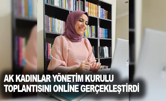 Ak Kadınlar Yönetim Kurulu toplantısını online gerçekleştirdi