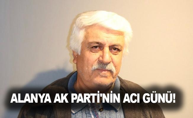 Alanya Ak Parti'nin acı günü!